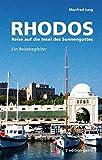 Rhodos - Reise auf die Insel des Sonnengottes: Ein Reisebegleiter