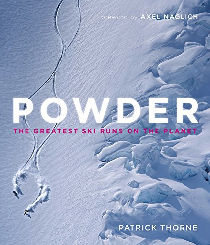 Powder: The Greatest Ski Runs on the Planet por Patrick Thorne
