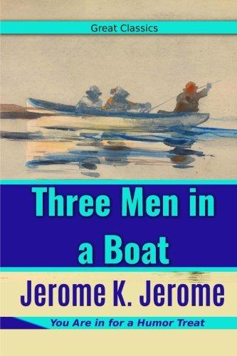 Three Men in a Boat: Volume 4 (Humor Classics)