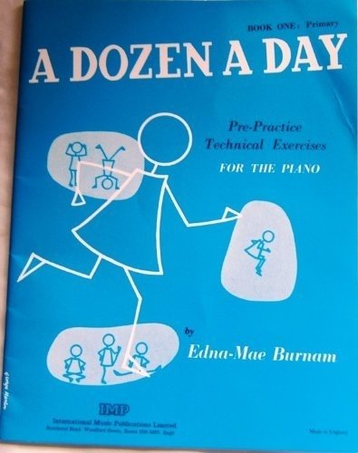 A DOZEN A DAY: PRE-PRACTICE TECHNICAL EXERCISES FOR THE PIANO (BOOK ONE: PRIMARY)