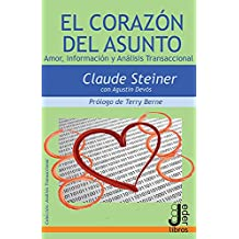 El Corazón del Asunto: Amor, Información y Análisis Transaccional (Spanish Edition)