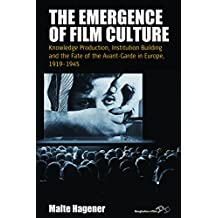 The Emergence of Film Culture: Knowledge Production, Institution Building and the Fate of the Avant-garde in Europe, 1919-1945 (Film Europa: German Cinema in an International Context)