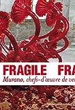 Fragile - Murano, chefs-d'œuvre de verre de la Renaissance au XXIᵉ siècle