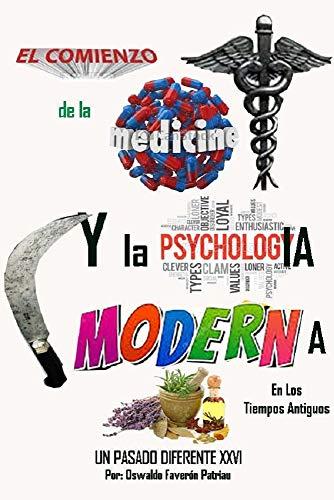 El Comienzo de la Medicina y la Psicología Moderna : En los tiempos antiguos- Esperanza de vida (Un Pasado Diferente nº 26)