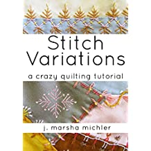 Stitch Variations: A Crazy Quilting Tutorial (English Edition)