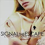 All That You Deserve by Signal the Escape (2008-06-24)