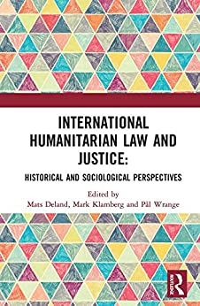 International Humanitarian Law And Justice: Historical And Sociological Perspectives por Mats Deland epub