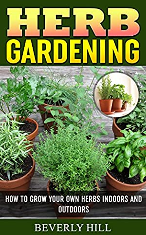 HERB GARDENING: How To Grow Your Own