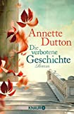 Die verbotene Geschichte: Roman - Annette Dutton