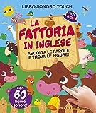 Scarica Libro La fattoria in inglese Ascolta le parole e trova le figure Libro sonoro Ediz illustrata (PDF,EPUB,MOBI) Online Italiano Gratis