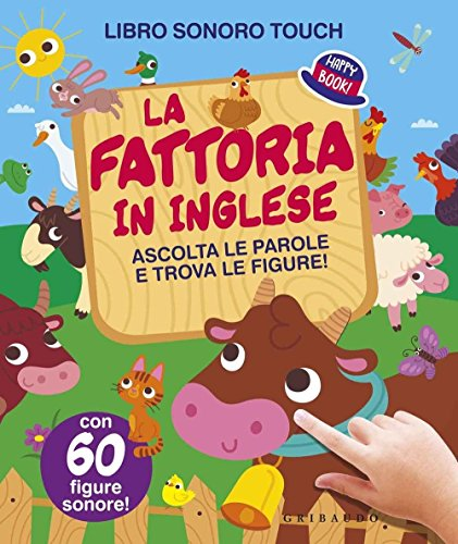 La fattoria in inglese. Ascolta le parole e trova le figure! Libro sonoro. Ediz. illustrata di Aa.Vv.