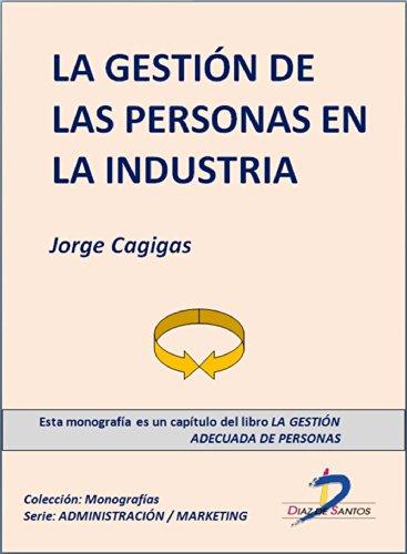 La gestión personas en la industria (Capitulo del libro La gestión adecuada de personas): 1 por Jorge Cagigas