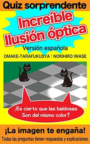 Quiz sorprendente. Increíble Ilusión óptica.Versión española.: ¡La imagen te engaña! por NORIHIRO IWASE