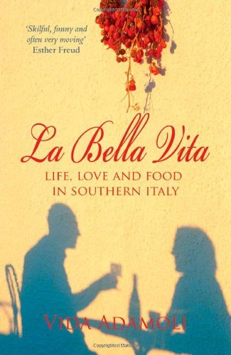 La Bella Vita: Life, Love and and Food in Southern Italy by V. Adamoli (March 08,2006)