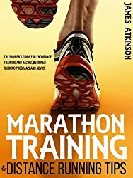 Marathon Training & Distance Running Tips: The Runners Guide for Endurance Training and Racing, Beginner Running Programs and Advice by James Atkinson (2014-07-14)