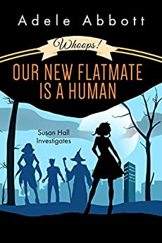 Whoops! Our New Flatmate Is A Human (Susan Hall Investigates Book 1) by [Abbott, Adele]