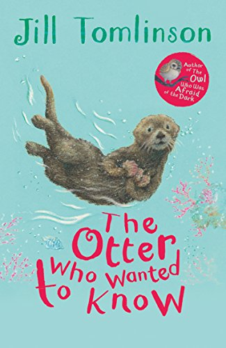 The Otter Who Wanted to Know (Jill Tomlinson's Favourite Animal Tales)