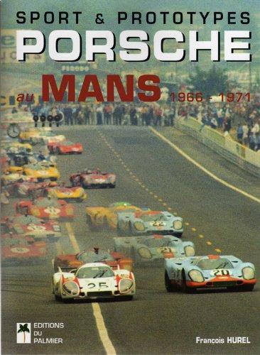 Sport & prototypes Porsche au Mans : 1966-1971 par François Hurel