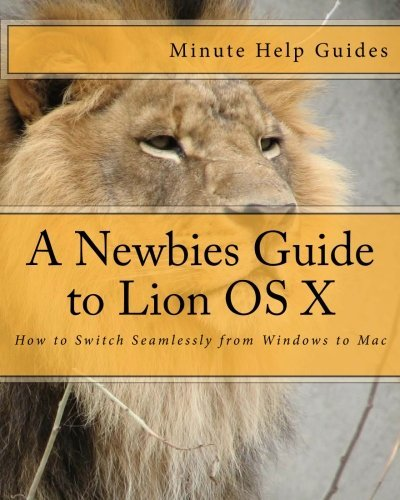 A Newbies Guide to Lion OS X: How to Switch Seamlessly from Windows to Mac by Minute Help Guides (2012-03-17) par Minute Help Guides
