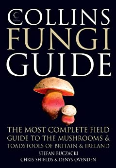 Collins Fungi Guide: The most complete field guide to the mushrooms and toadstools of Britain & Ireland: The Most Complete Field Guide to the Mushrooms and Toadstools of Britain and Europe de [Buczacki, Stefan, Shields, Chris, Ovenden, Denys]