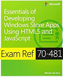 Exam Ref 70-481 Essentials of Developing Windows Store Apps Using HTML5 and JavaScript (MCSD) by Wouter de Kort (2014-07-28)