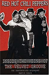 RED HOT CHILI PEPPERS: INSIDE THE VEINS OF THE VELVET GLOVE : The Unauthorised Biography by Martin Roach (2004-06-01)