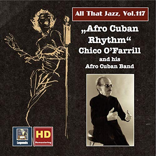 All that Jazz, Vol. 117: Afro-Cuban Rhythm - Chico O'Farrill (2019 Remaster)