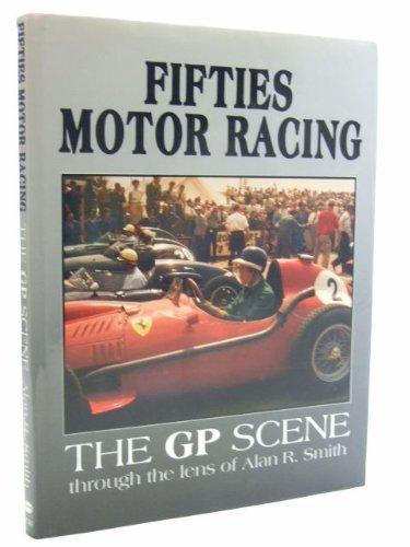 Fifties Motor Racing: The Grand Prix Scene Through the Lens of Alan R.Smith por Alan R. Smith