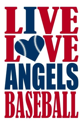Live Love Angels Baseball Journal: A lined notebook for the Los Angeles Angels fan, 6x9 inches, 200 pages. Live Love Baseball in red and I Heart Angels in blue. (Sports Fan Journals) por WriteDrawDesign