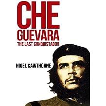 Che Guevara: The Last Conquistador (English Edition)