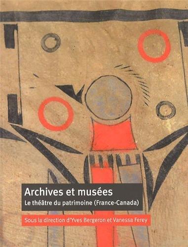 Archives et musées : Le théâtre du patrimoine (France-Canada)