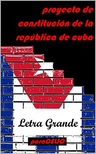 Proyecto de Constitución de la República de Cuba: Edición de Letra Grande