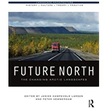 Future North: The Changing Arctic Landscapes (Landscape Architecture: History - Culture - Theory - Practice)