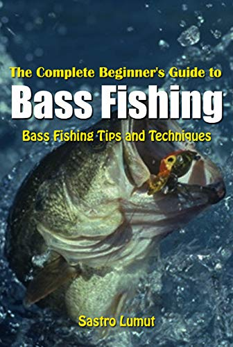 The Complete Beginner's Guide to Bass Fishing: Bass Fishing Tips and Techniques (English Edition) por Sastro Lumut