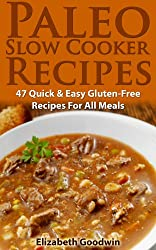 Paleo Slow Cooker Recipes: 47 Quick & Easy Gluten-Free Recipes For All Meals (English Edition)