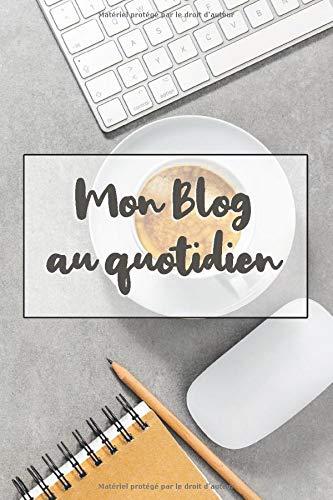 Mon blog au quotidien: Carnet de notes pour la gestion quotidienne de votre blog, format A5, 100 pages à compléter