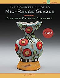 The Complete Guide to Mid-Range Glazes: Glazing and Firing at Cones 4-8 (Lark Ceramics Books)