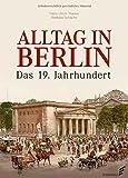 Alltag in Berlin: Das 19. Jahrhundert - Hans-Ulrich Thamer, Barbara Schäche