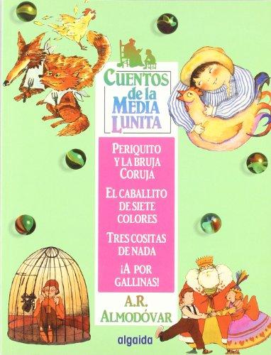 «Cuentos de la media lunita 3: periquito y la bruja curuja, el caballito de los siete colores, tres cositas de nada, ¡a por gallinas! (infantil - juvenil - cuentos de la media lunita)»: EPUB MOBI por Antonio Rodríguez Almodóvar 978-8484334774