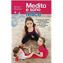 Medito e sono felice: Il manuale per iniziare la meditazione a scuola e in famiglia: per bambini più sereni, attenti e creativi