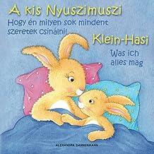 Klein Hasi - Was ich alles mag, A kis Nyuszimuszi - Hogy én milyen sok mindent szeretek csinálni!: Bilderbuch Deutsch-Ungarisch (zweisprachig/bilingual) ab 2 Jahren (Klein Hasi - A kis Nyuszimuszi)