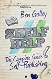 Shelf Help: The Complete Guide to Self-Publishing