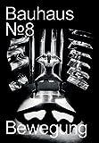 Bauhaus N° 8: Bewegung (bauhaus. Die Zeitschrift der Stiftung Dessau)