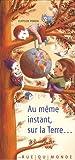 Au même instant, sur la Terre...   Perrin, Clotilde (1977-....). Auteur