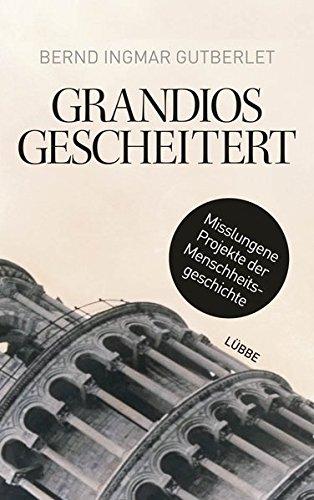 Grandios gescheitert: Misslungene Projekte der Menschheitsgeschichte