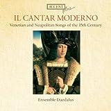 Il Cantar Moderno - Venetian & Neapolitan Songs Of The 15th Century