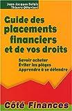 Guide des placements financiers et de vos droits - Savoir acheter, éviter les pièges, apprendre à se défendre