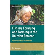 Fishing, Foraging and Farming in the Bolivian Amazon: On a Local Society in Transition