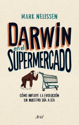 Darwin en el supermercado: Cómo influye la evolución en nuestro día a día (Claves) por Mark Nelissen