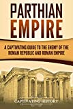 #10: Parthian Empire: A Captivating Guide to the Enemy of the Roman Republic and Roman Empire